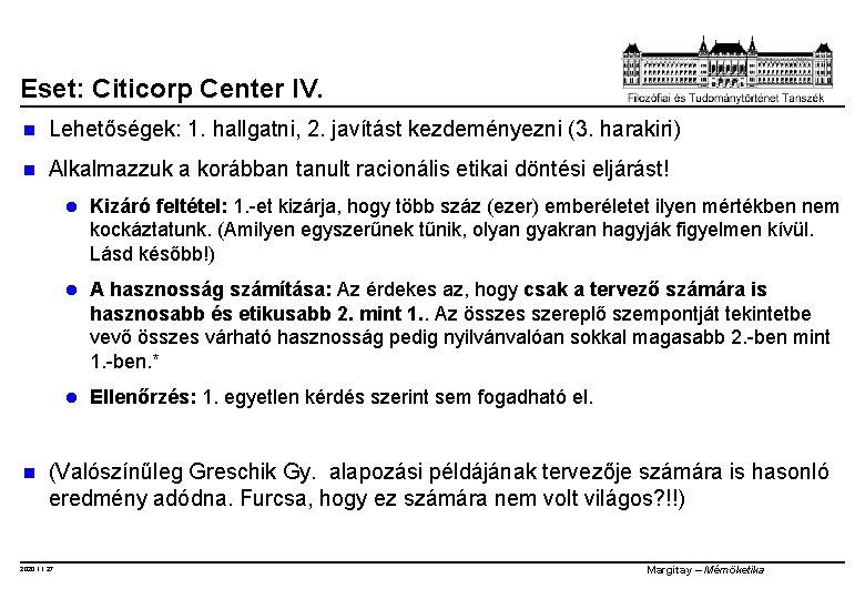 Eset: Citicorp Center IV. n Lehetőségek: 1. hallgatni, 2. javítást kezdeményezni (3. harakiri) n