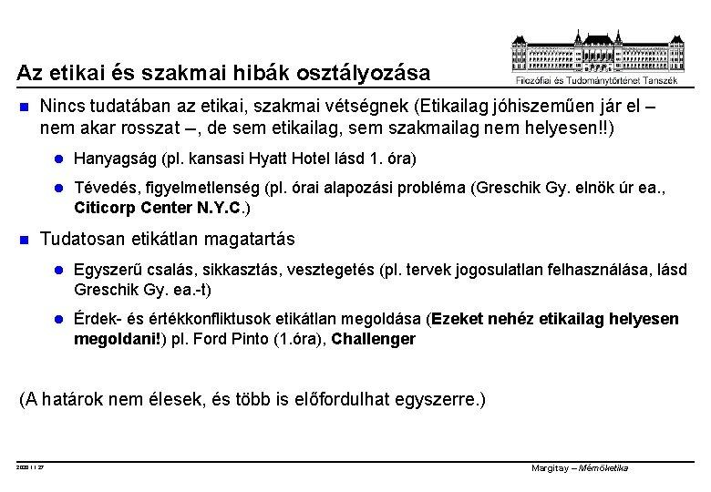 Az etikai és szakmai hibák osztályozása n n Nincs tudatában az etikai, szakmai vétségnek