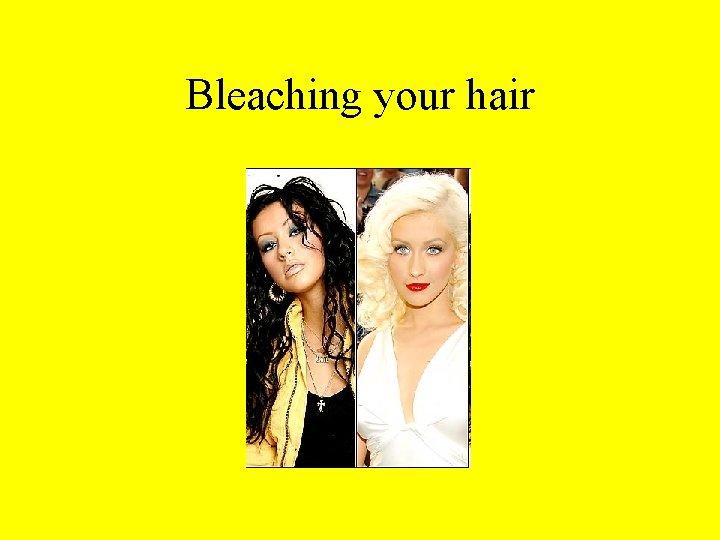 Bleaching your hair