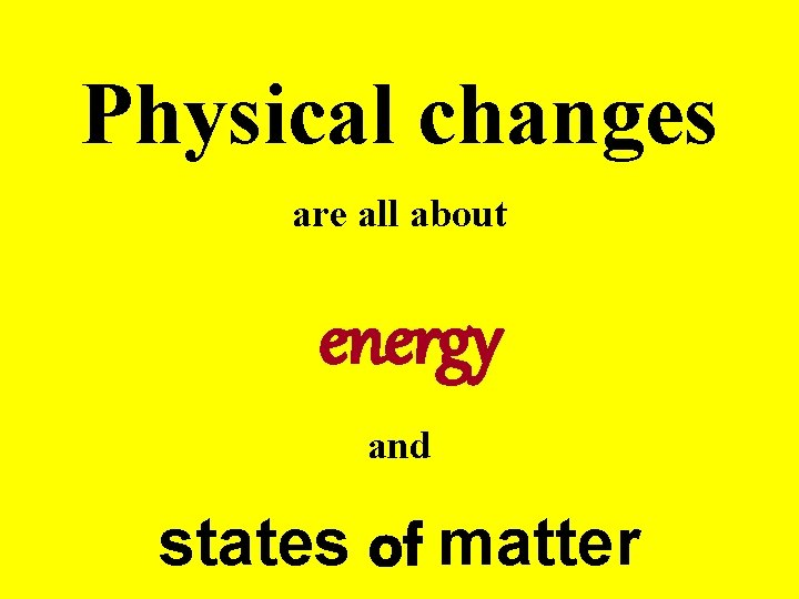 Physical changes are all about energy and states of matter