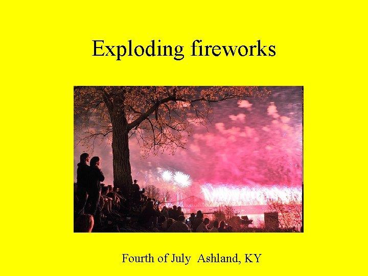 Exploding fireworks Fourth of July Ashland, KY