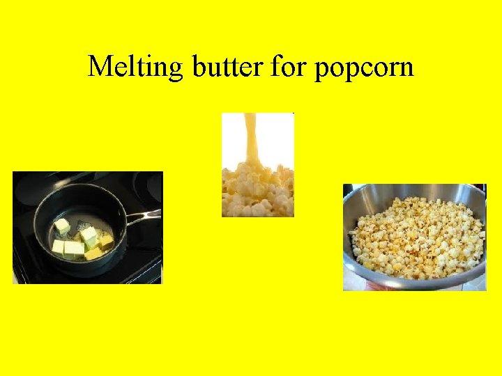 Melting butter for popcorn