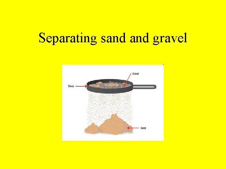 Separating sand gravel