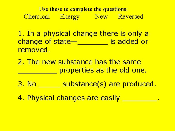 Use these to complete the questions: Chemical Energy New Reversed 1. In a physical