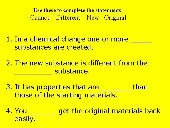 Use these to complete the statements: Cannot Different New Original 1. In a chemical