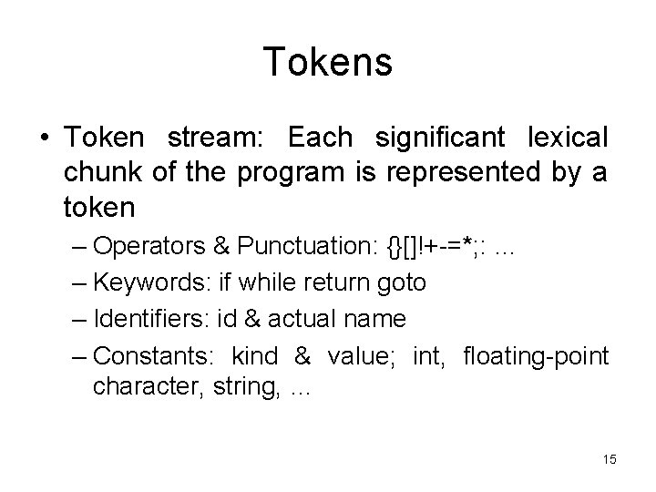 Tokens • Token stream: Each significant lexical chunk of the program is represented by