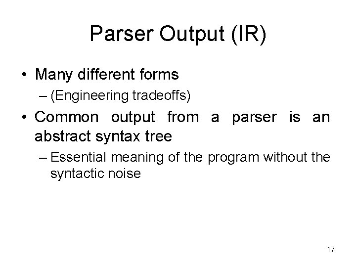 Parser Output (IR) • Many different forms – (Engineering tradeoffs) • Common output from