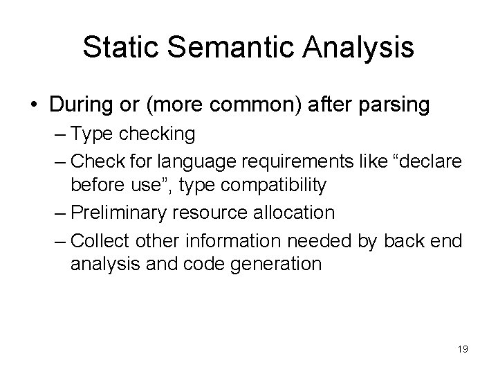 Static Semantic Analysis • During or (more common) after parsing – Type checking –