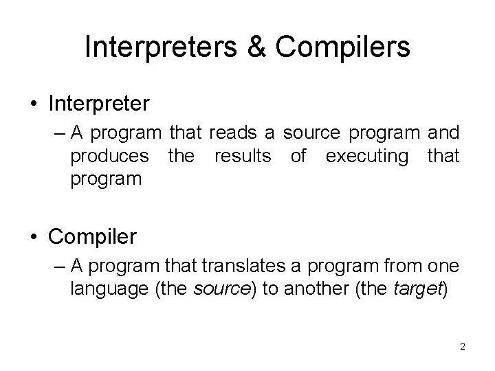 Interpreters & Compilers • Interpreter – A program that reads a source program and