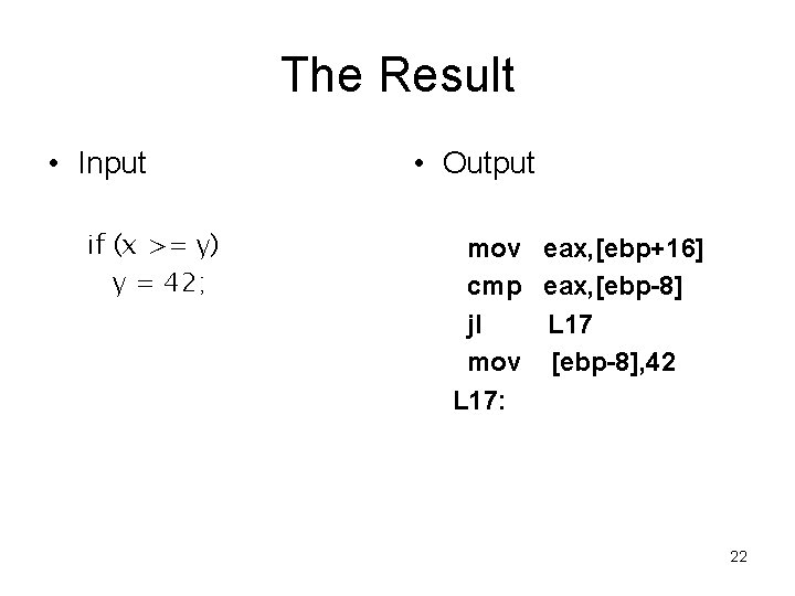 The Result • Input if (x >= y) y = 42; • Output mov