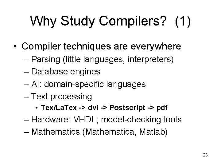 Why Study Compilers? (1) • Compiler techniques are everywhere – Parsing (little languages, interpreters)