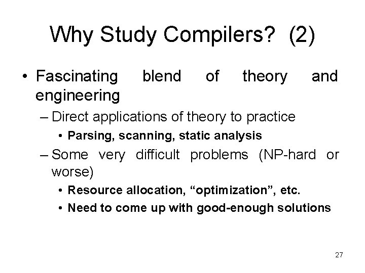 Why Study Compilers? (2) • Fascinating engineering blend of theory and – Direct applications