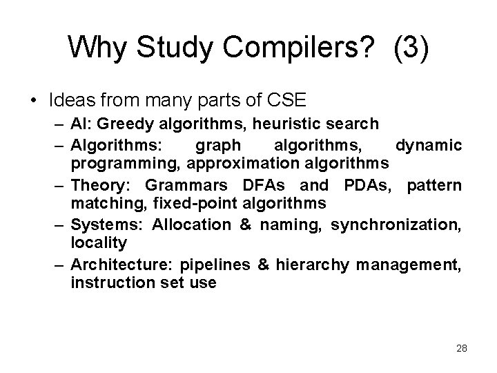 Why Study Compilers? (3) • Ideas from many parts of CSE – AI: Greedy