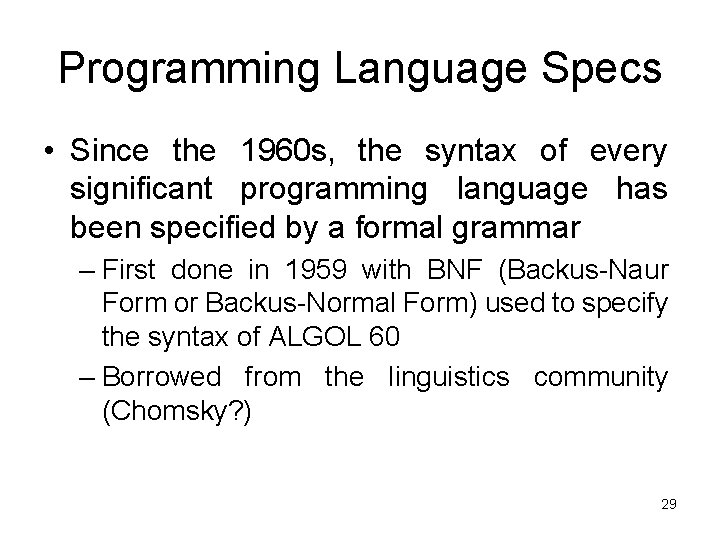 Programming Language Specs • Since the 1960 s, the syntax of every significant programming