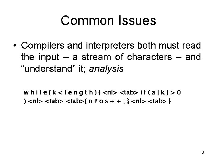 Common Issues • Compilers and interpreters both must read the input – a stream