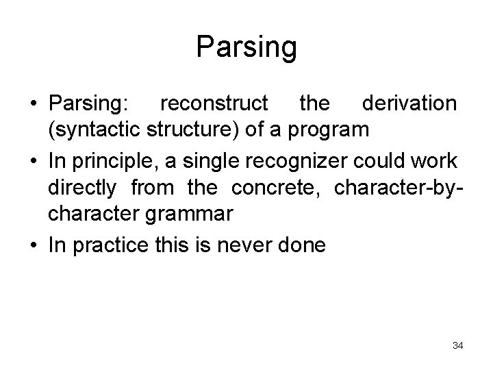 Parsing • Parsing: reconstruct the derivation (syntactic structure) of a program • In principle,