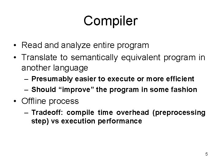 Compiler • Read analyze entire program • Translate to semantically equivalent program in another