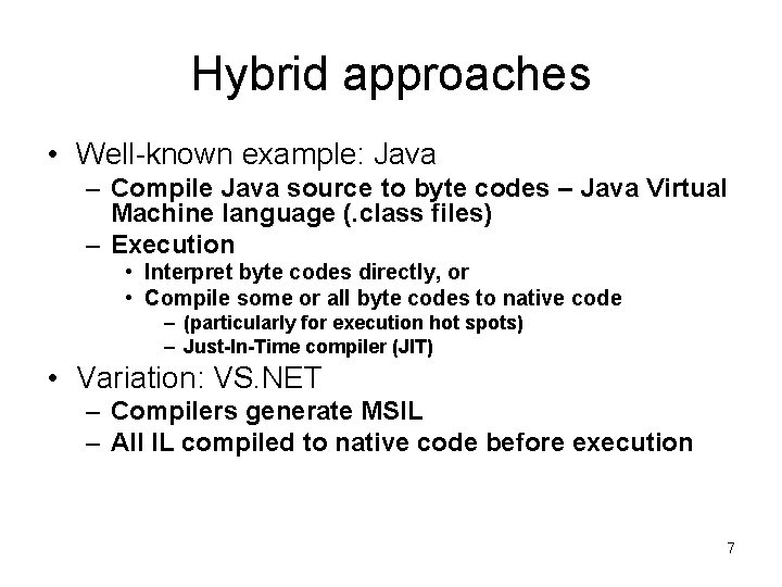 Hybrid approaches • Well-known example: Java – Compile Java source to byte codes –