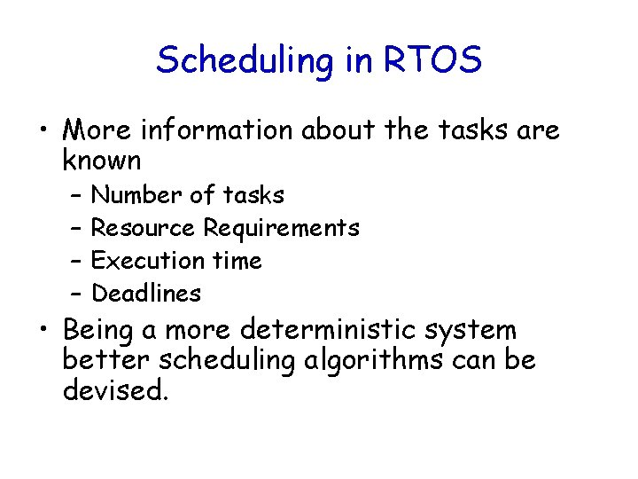 Scheduling in RTOS • More information about the tasks are known – – Number