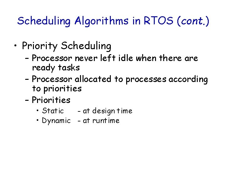 Scheduling Algorithms in RTOS (cont. ) • Priority Scheduling – Processor never left idle