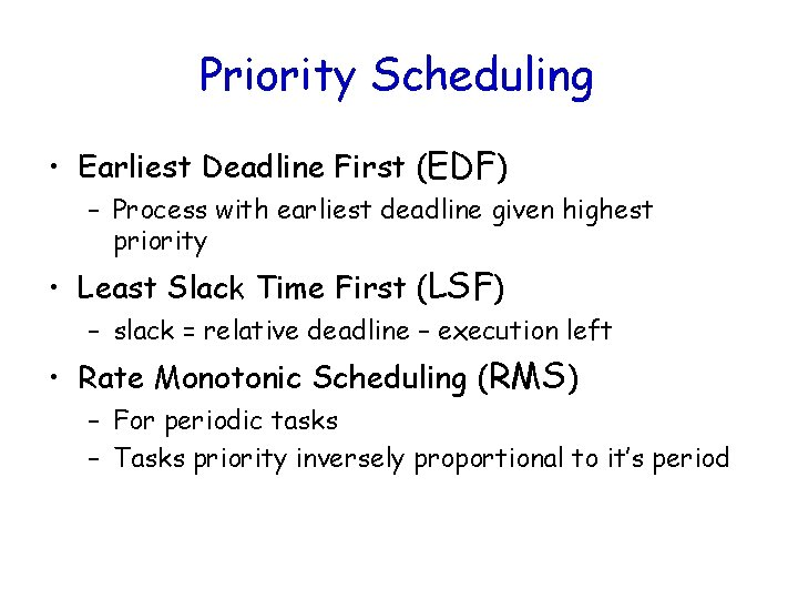 Priority Scheduling • Earliest Deadline First (EDF) – Process with earliest deadline given highest