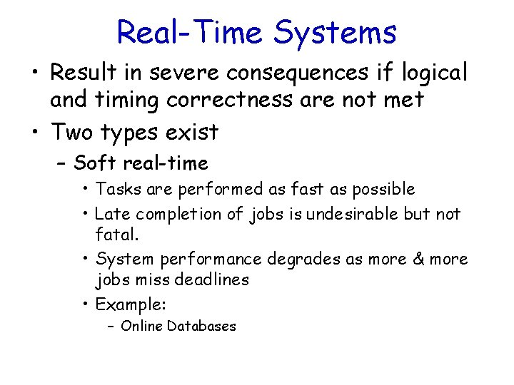 Real-Time Systems • Result in severe consequences if logical and timing correctness are not