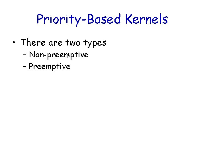 Priority-Based Kernels • There are two types – Non-preemptive – Preemptive