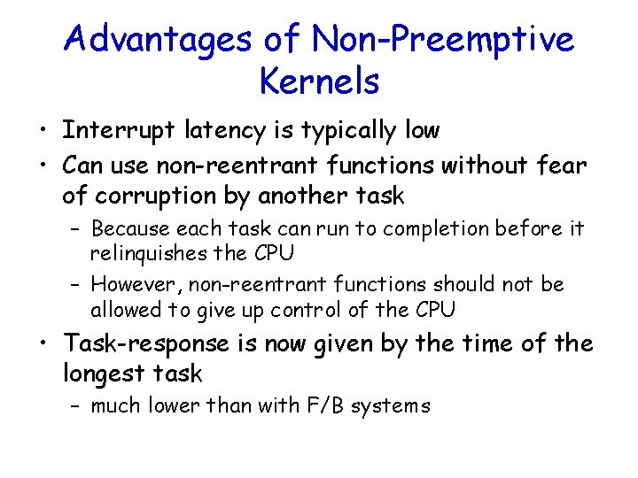 Advantages of Non-Preemptive Kernels • Interrupt latency is typically low • Can use non-reentrant