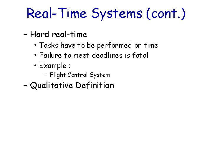Real-Time Systems (cont. ) – Hard real-time • Tasks have to be performed on