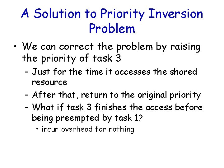 A Solution to Priority Inversion Problem • We can correct the problem by raising