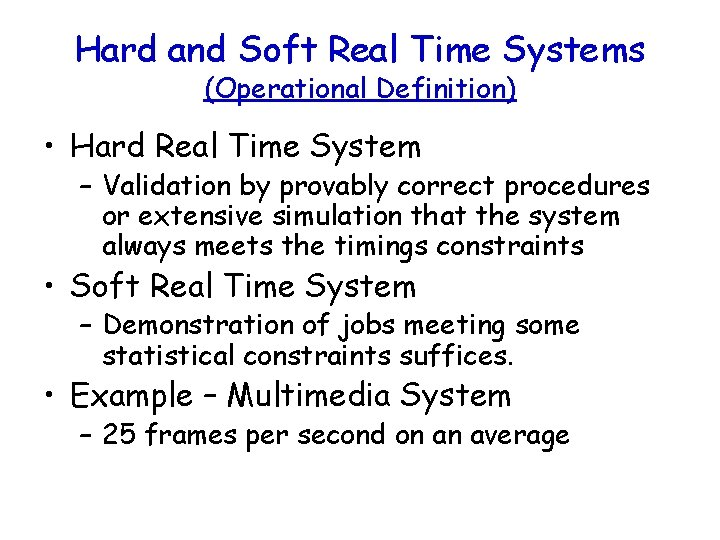 Hard and Soft Real Time Systems (Operational Definition) • Hard Real Time System –