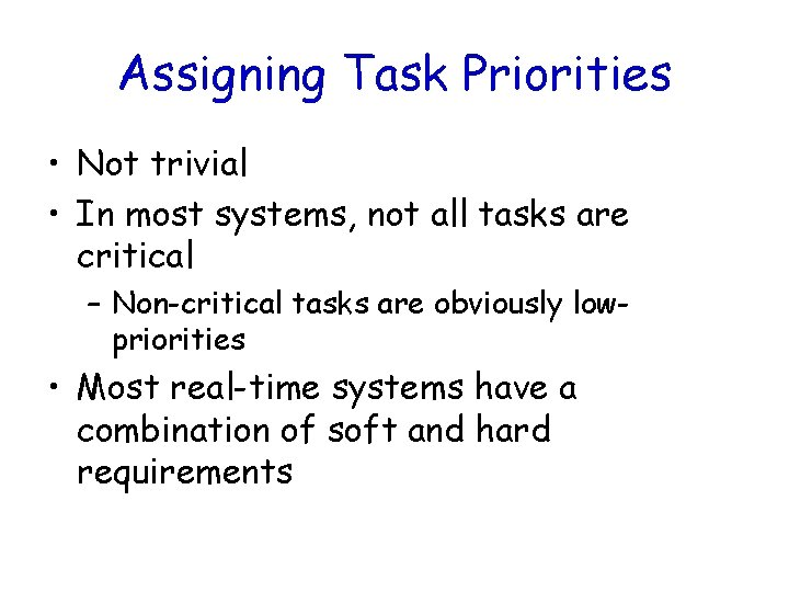 Assigning Task Priorities • Not trivial • In most systems, not all tasks are