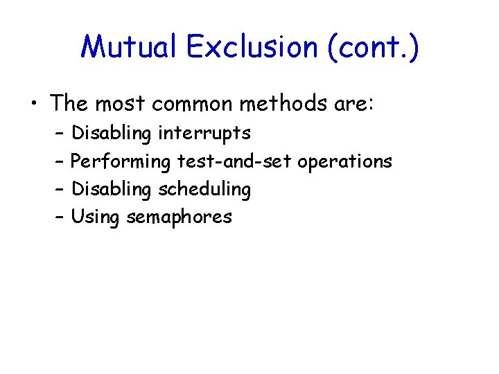 Mutual Exclusion (cont. ) • The most common methods are: – – Disabling interrupts