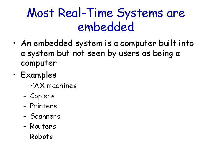 Most Real-Time Systems are embedded • An embedded system is a computer built into