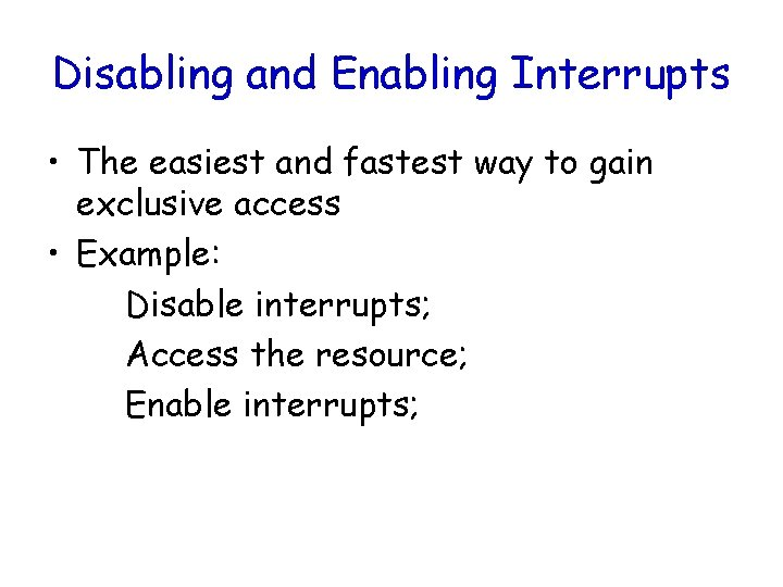 Disabling and Enabling Interrupts • The easiest and fastest way to gain exclusive access