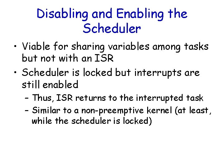 Disabling and Enabling the Scheduler • Viable for sharing variables among tasks but not