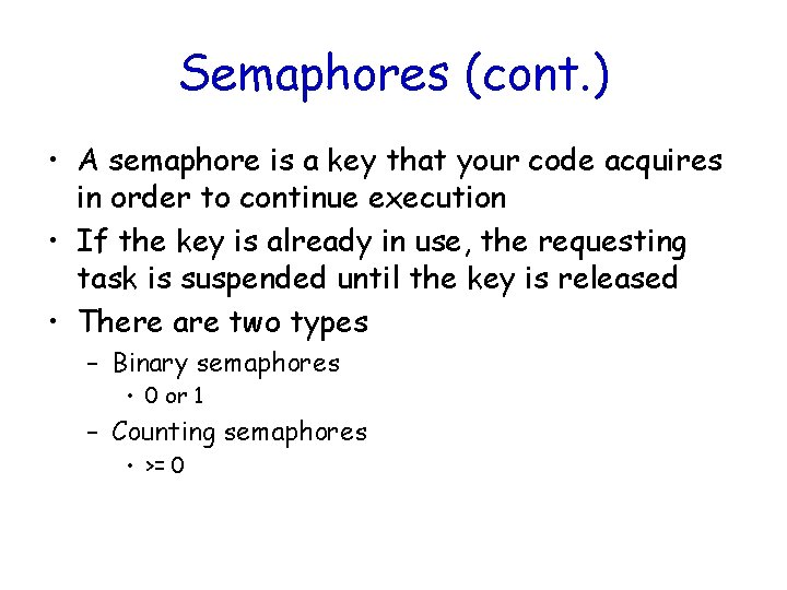 Semaphores (cont. ) • A semaphore is a key that your code acquires in
