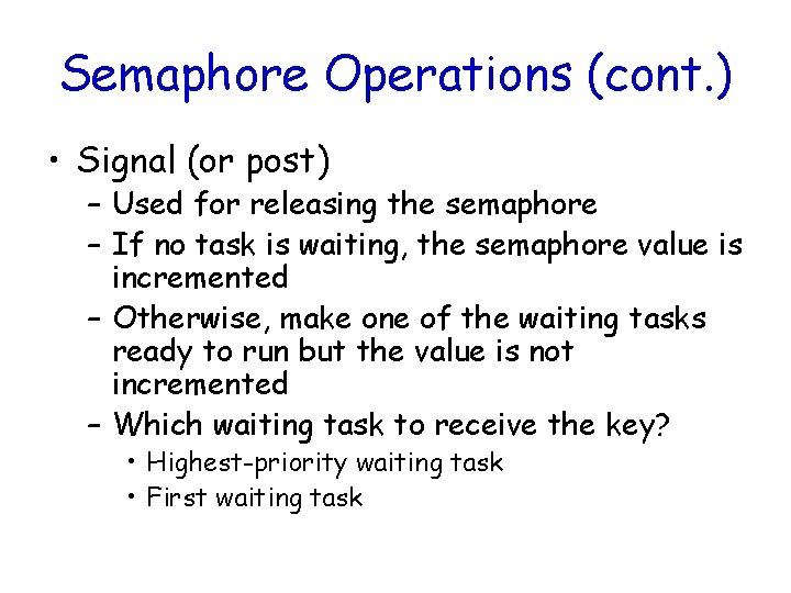 Semaphore Operations (cont. ) • Signal (or post) – Used for releasing the semaphore