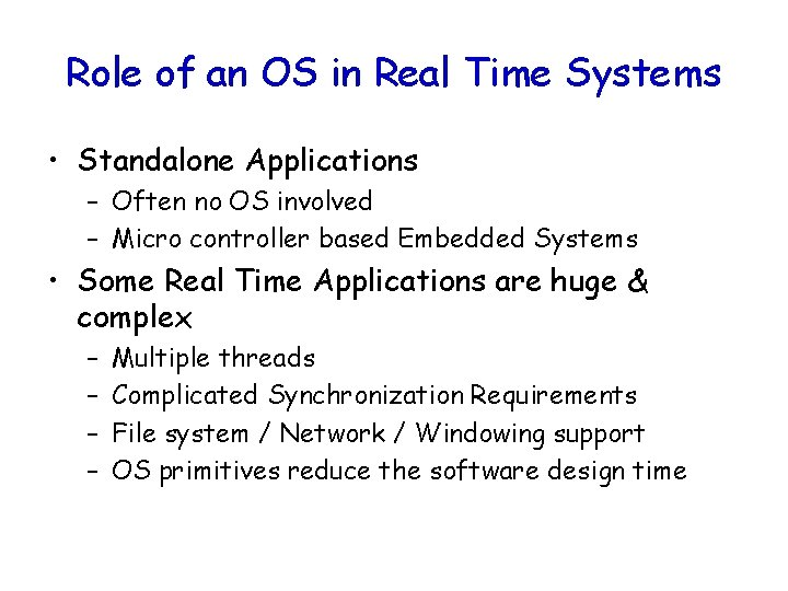 Role of an OS in Real Time Systems • Standalone Applications – Often no