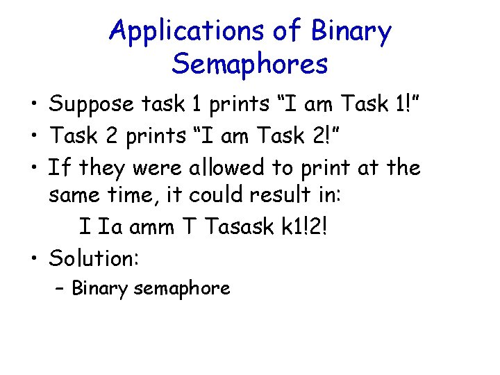 """Applications of Binary Semaphores • Suppose task 1 prints """"I am Task 1!"""" •"""