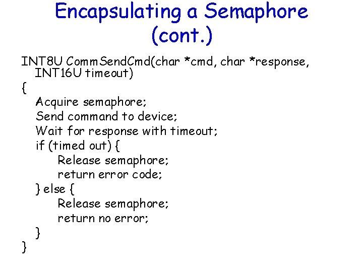 Encapsulating a Semaphore (cont. ) INT 8 U Comm. Send. Cmd(char *cmd, char *response,