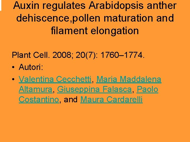 Auxin regulates Arabidopsis anther dehiscence, pollen maturation and filament elongation Plant Cell. 2008;
