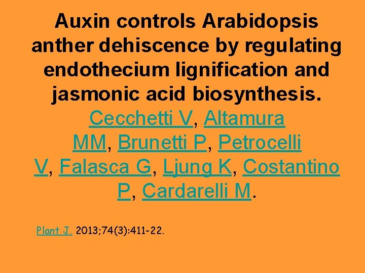 Auxin controls Arabidopsis anther dehiscence by regulating endothecium lignification and jasmonic acid biosynthesis. Cecchetti