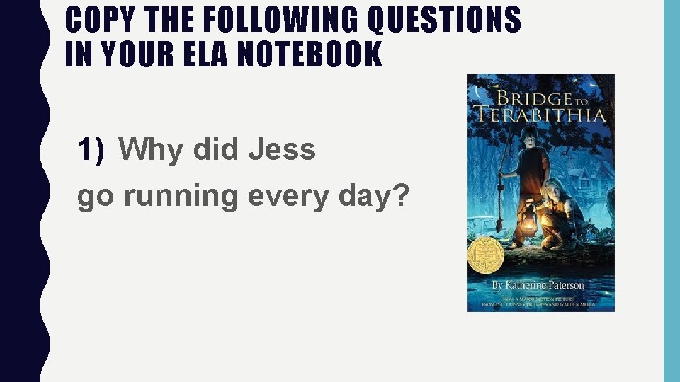 COPY THE FOLLOWING QUESTIONS IN YOUR ELA NOTEBOOK 1) Why did Jess go running