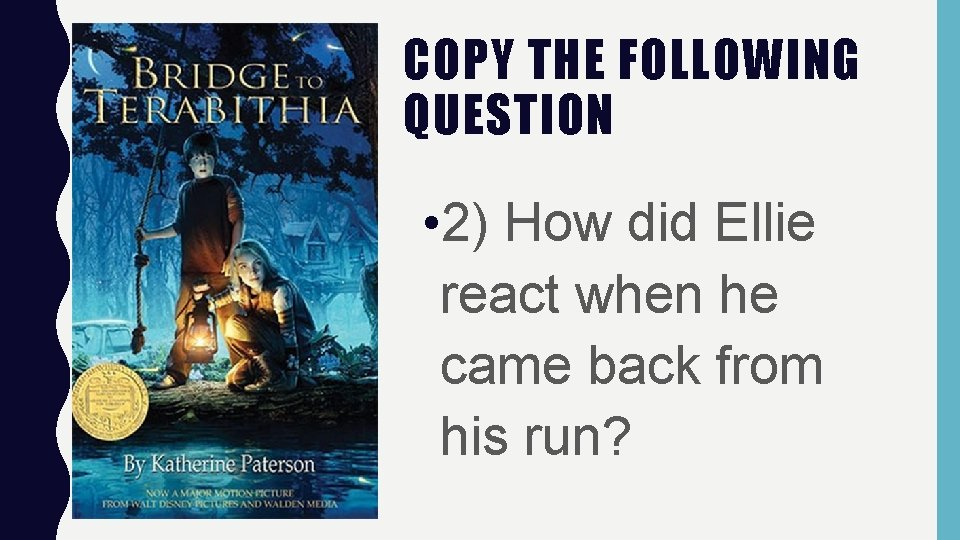 COPY THE FOLLOWING QUESTION • 2) How did Ellie react when he came back