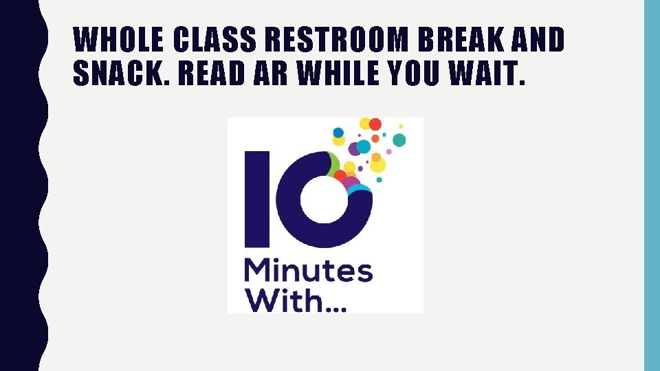 WHOLE CLASS RESTROOM BREAK AND SNACK. READ AR WHILE YOU WAIT.