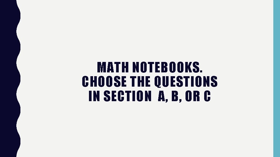 MATH NOTEBOOKS. CHOOSE THE QUESTIONS IN SECTION A, B, OR C