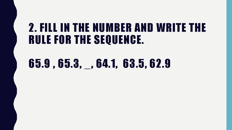 2. FILL IN THE NUMBER AND WRITE THE RULE FOR THE SEQUENCE. 65. 9