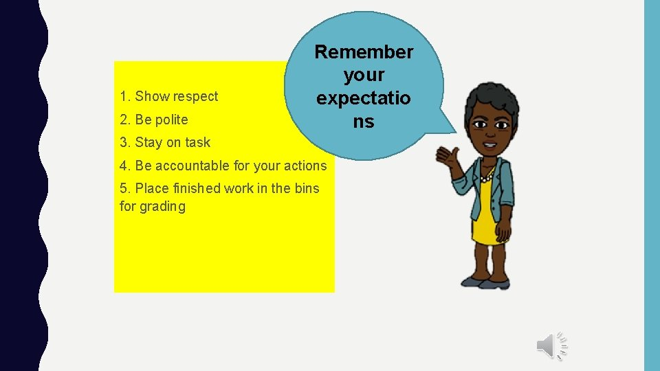 1. Show respect 2. Be polite Remember your expectatio ns 3. Stay on task