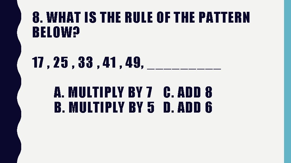 8. WHAT IS THE RULE OF THE PATTERN BELOW? 17 , 25 , 33